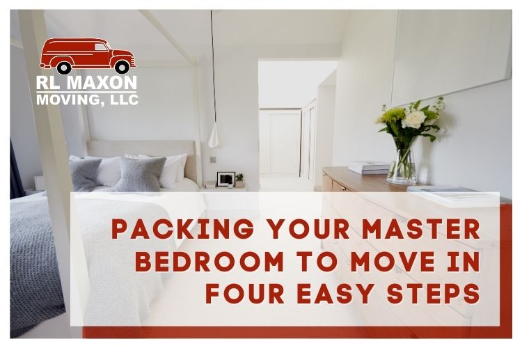 Packing you Master Bedroom to Move in Four Easy Steps